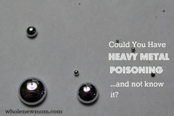 Heavy Metal Poisoning. Could You Have It and Not Know It? Metals are found in our food, water, air--everywhere. Could a heavy metal buildup be wrecking your health? Find out how I found out that I had heavy metal poisoning--and how I try to keep metals and toxins out of my body now.