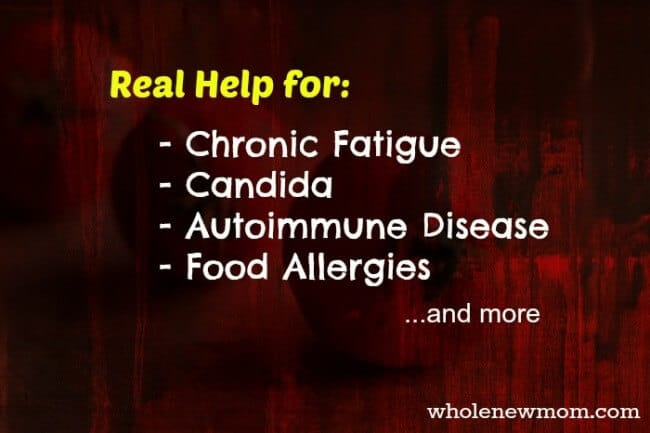 Chronic Fatigue, Autoimmune Diseases, Candida, Food Allergies---healing help is here!