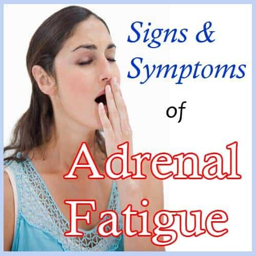 Do you have or think you might have Adrenal Fatigue? Here are the Signs and Symptoms you should know.