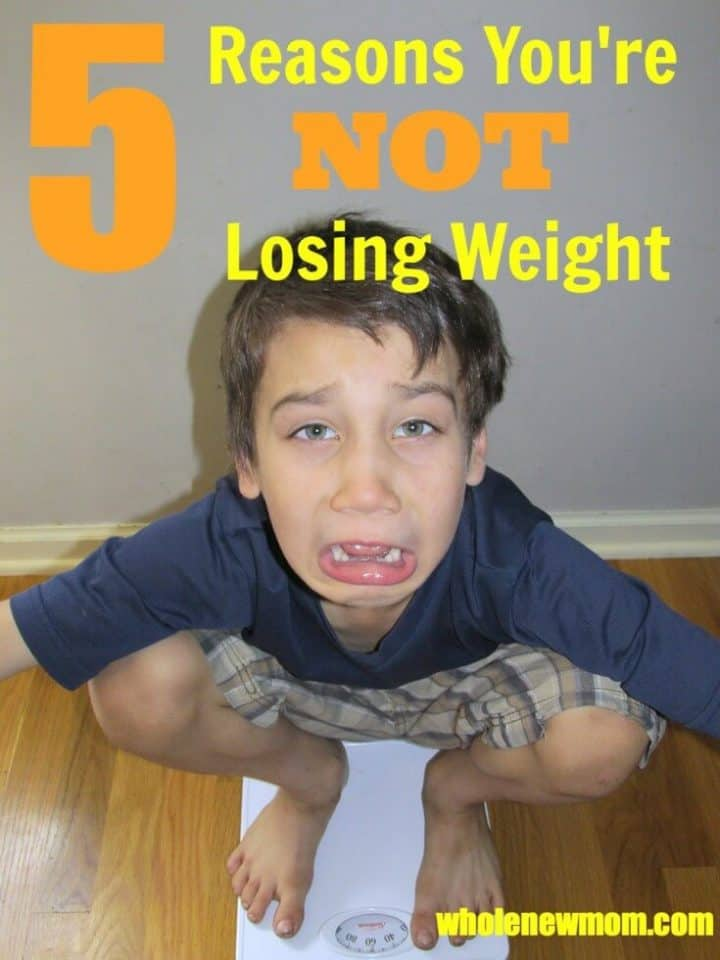How to Lose Weight - 5 Reasons You're NOT Losing Weight and What to Do about it.