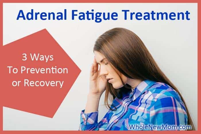 3 Ways To Prevent And Treat Adrenal Fatigue