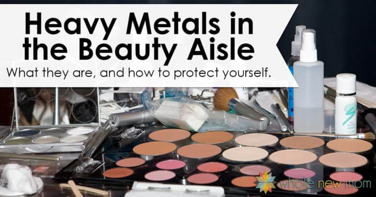 Are there Heavy Metals in your cosmetics? Probably. Here's what you need to know and what you can do about it.