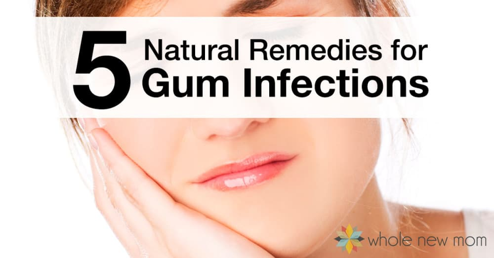 5 natural remedies for gum infections that really work! whole new mom