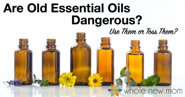 Are Old Essential Oils Dangerous? Use Them or Toss Them?
