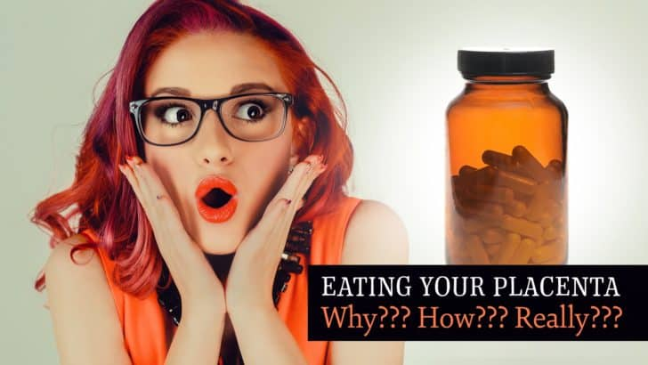 Eating Your Placenta. Why? How? Ummm–Seriously?!?!