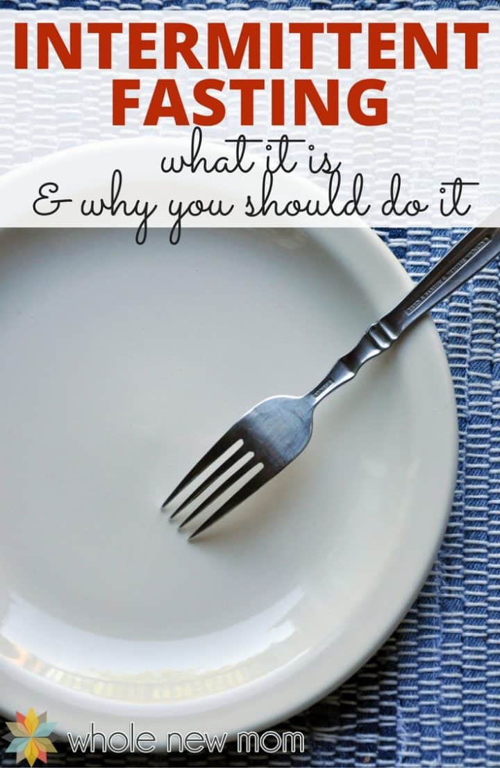 The Benefits of Intermittent Fasting - What it is & why you should do it | Whole New Mom